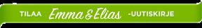 Tilaa Emma&Elias -uutiskirje